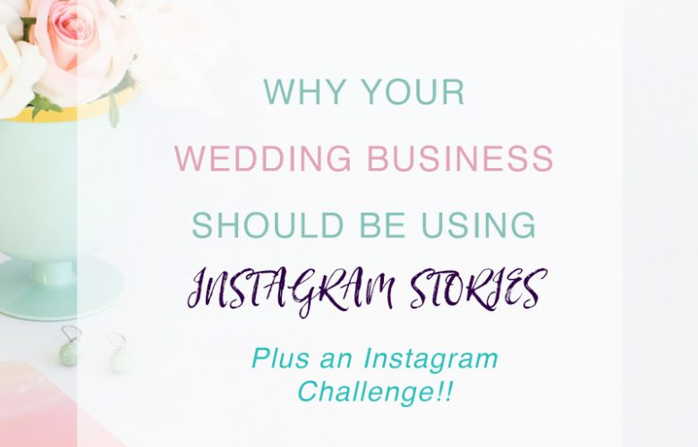 Why Your Wedding Business Should Be Using Instagram Stories