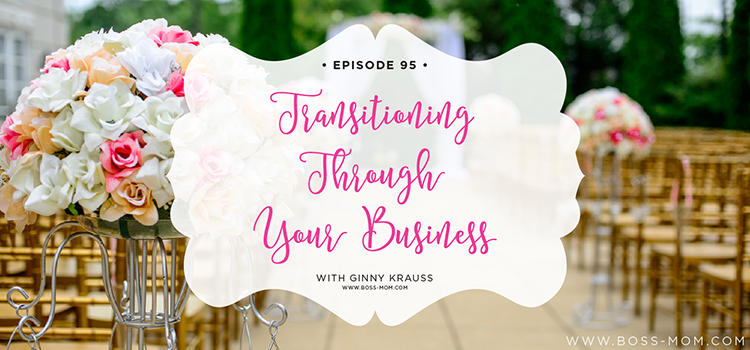 Transitioning Through Your Business : Boss Mom Podcast Interview