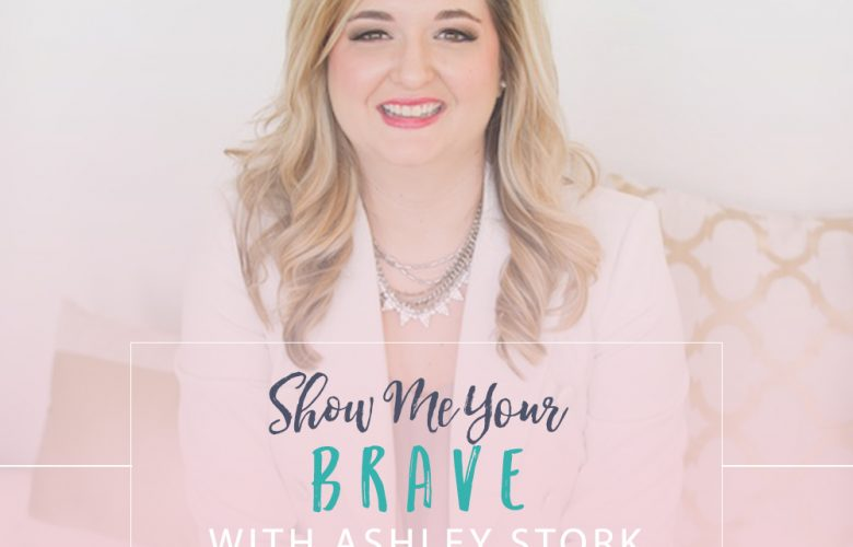 Show Me Your Brave with Ashley Stork