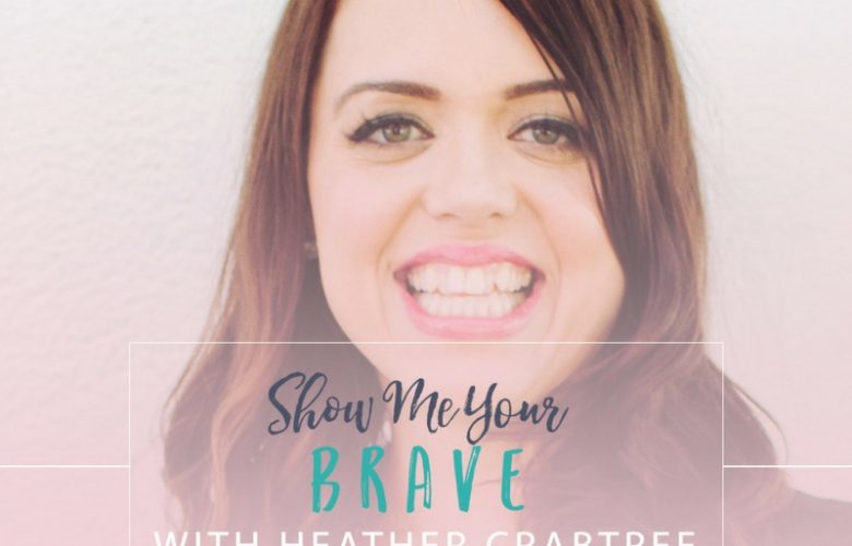 Show Me Your Brave with Heather Crabtree, Founder of the Savvy Community