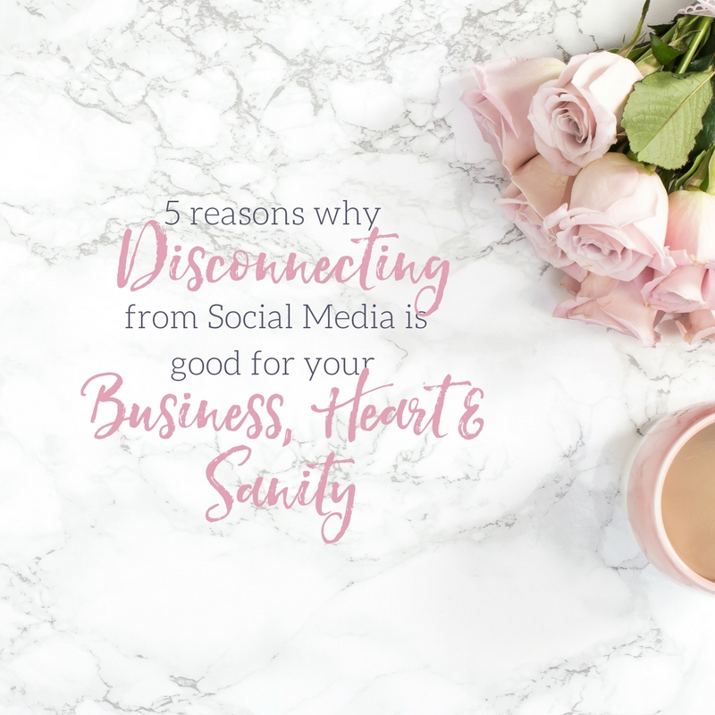 5 Reasons Why Disconnecting from Social Media is Good for your Business, Heart, & Sanity