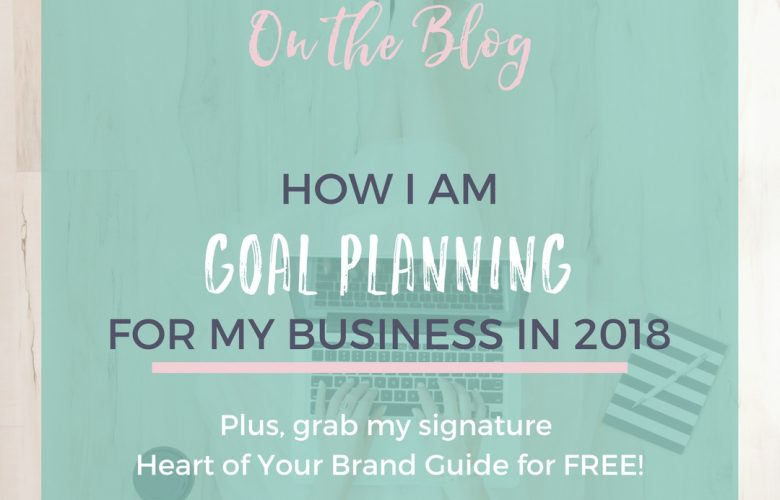 How I'm Goal Planning for my Business in 2018!
