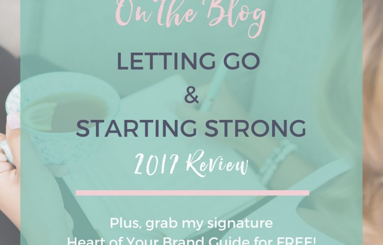 Letting Go & Starting Strong: 2017 Review
