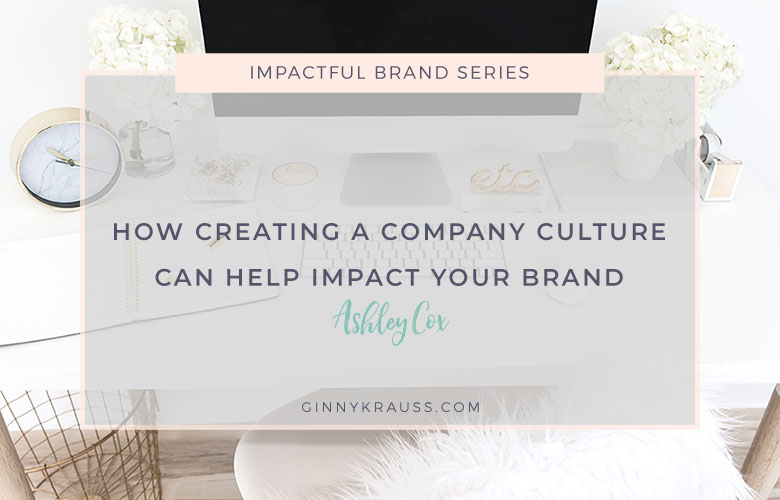 How Creating a Company Culture can Help Impact Your Brand | Impactful Brand Series