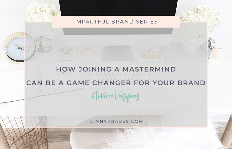 How Joining a Mastermind Can Be a Game-Changer for Your Brand | Impactful Brand Series