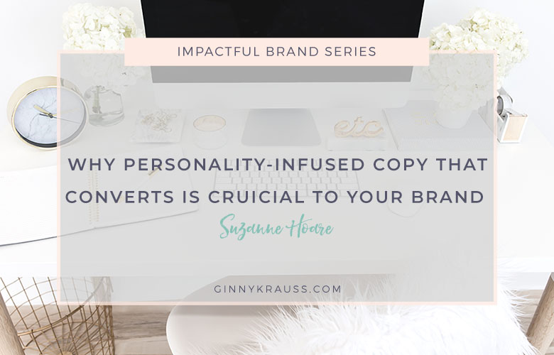 Why Personality-Infused Copy that Converts is Crucial to Your Brand | Impactful Brand Series