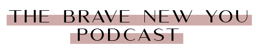 the brave new you podcast